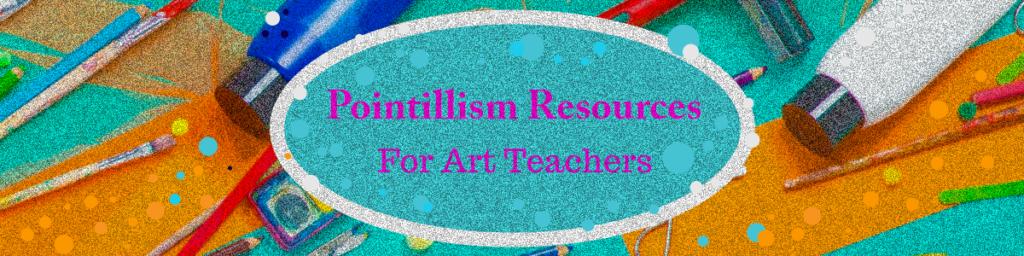 Pointillism Resources for Art Teachers